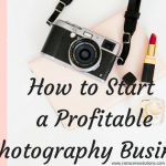 How to Start a Profitable Photography Business
