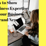10 Ways to Show your Expertise When Starting a Business