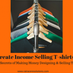 How to Create Income Selling T-shirts Online-Learn the Secrets of Making Money Designing & Selling T-shirts!