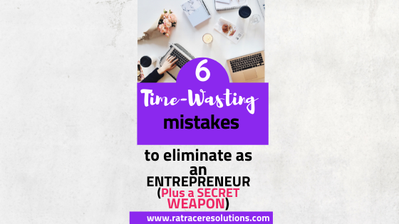 time-wasting mistakes to eliminate as an entrepreneur